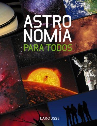 Astronomía para todos (Larousse - Libros Ilustrados/ Prácticos - Ocio Y Naturaleza - Astronomía) por Larousse Editorial