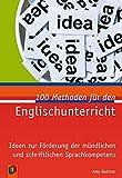 100 Methoden für den Englischunterricht: Ideen zur Förderung der mündlichen und schriftlichen Sprachkompetenz
