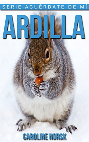 Ardilla: Libro de imágenes asombrosas y datos curiosos sobre los Ardilla para niños (Serie Acuérdate de mí) por Caroline Norsk