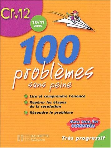 100 problèmes sans peine CM2 : 10/11 ans