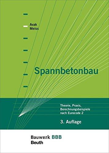 Spannbetonbau: Theorie, Praxis, Berechnungsbeispiele nach Eurocode 2 Bauwerk-Basis-Bibliothek