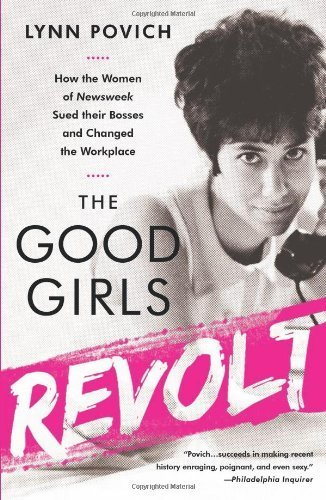 The Good Girls Revolt: How the Women of Newsweek Sued Their Bosses and Changed the Workplace by Lynn Povich (2013-09-26)