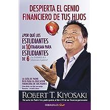 Despierta el genio financiero de tus hijos: La guía de Padre Rico para la educación financiera de los padres. Cómo darles a tus hijos una ventaja financiera... sin darles dinero (CLAVE)
