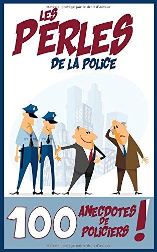 Les perles de la police: 100 anecdotes de policiers