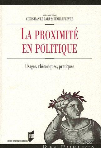 La proximité en politique : Usages, rhétoriques, pratiques