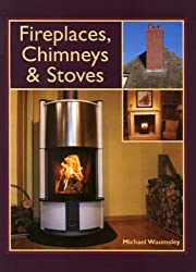 Fireplaces, Chimneys and Stoves - a Complete Guide