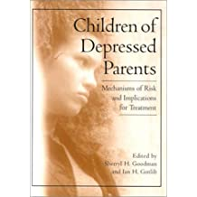 Children of Depressed Parents: Mechanisms of Risk and Implications for Treatment