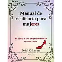 Manual de Resiliencia para Mujeres: de cómo el ¡no! exige reinventarse en 24 horas o menos (La Re(i)nacida nº 1)