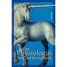 Der Physiologus - Tiere und ihre Symbolik