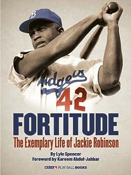 Fortitude (Enhanced e-Book): The Exemplary Life of Jackie Robinson par [Spencer, Lyle, MLB.com Staff, Abdul-Jabbar, Kareem]