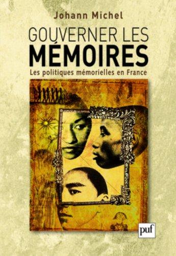 Gouverner les mmoires - Les politiques mmorielles en France