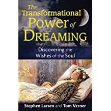 The Transformational Power of Dreaming: Discovering the Wishes of the Soul (English Edition)