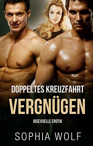 BISEXUELLE EROTIK - MMF: Doppeltes Kreuzfahrt Vergnügen (Erotik, Erotische Kurzgeschichten, Homosexuell, Sex, Lust, Leidenschaft)