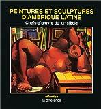 Peintures et sculptures damerique latine chefs-doeuvre du xxe siecle