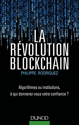 La Révolution Blockchain - Algorithmes ou institutions, à qui donnerez-vous votre confiance?