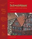 Fachwerkhäuser restaurieren - sanieren - modernisieren: Materialien und Verfahren für eine dauerhafte Instandsetzung - Wolfgang Lenze