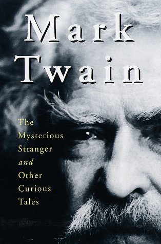 Mark Twain: The Mysterious Stranger and Other Curious Tales -