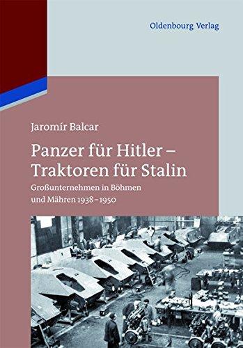 Panzer für Hitler – Traktoren für Stalin: Großunternehmen in Böhmen und Mähren 1938-1950 Jahrhunderts Traktoren