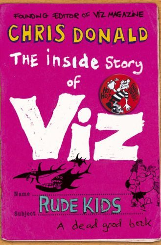 The Inside Story of Viz: Rude Kids by Chris Donald (2005-06-06)