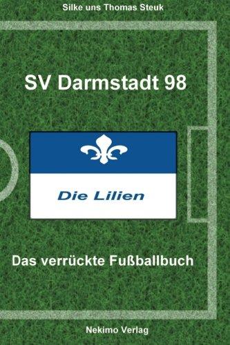 SV Darmstadt 98: Das verrückte Fußballbuch