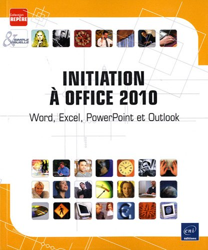 Initiation à Office 2010 - Word, Excel, PowerPoint et Outlook