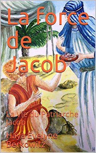 Couverture du livre La force de Jacob: La Vie du Patriarche Jacob (COMMENT MERITER LA COURONNE ? t. 3)