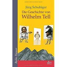 Die Geschichte von Wilhelm Tell (Reihe Hanser, Band 62268)