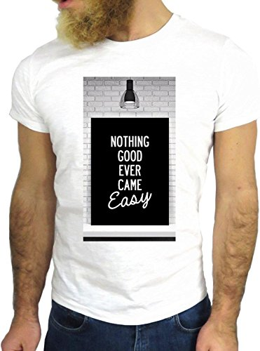 T SHIRT JODE Z1421 NOTHING GOOD NEVER CAME EASY LIFESTYLE COOL FASHION NICE GGG24 BIANCA - WHITE