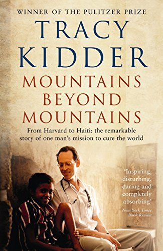 Mountains Beyond Mountains: One doctor's quest to heal the world by Tracy Kidder (2011-01-13)