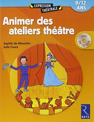 Animer des ateliers théâtre : 8/12 ans (1Cédérom)