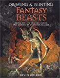 Drawing and Painting Fantasy Beasts: Bring to Life the Creatures and Monsters of Other Realms