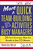 More Quick Team-Building Activities for Busy Managers: 50 New Exercises That Get Results in 15 Minutes...