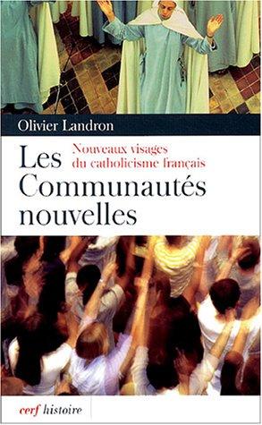 Les communautés nouvelles : Nouveaux visages du catholicisme français par Olivier Landron