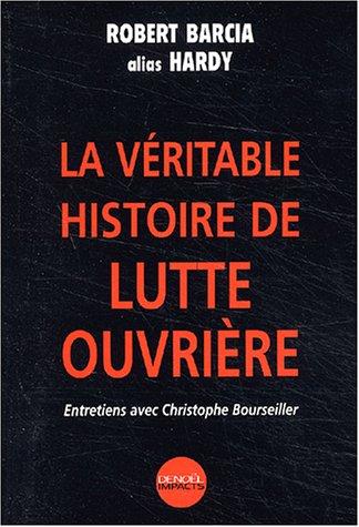 La Vritable histoire de Lutte Ouvrire : Entretiens avec Christophe Bourseiller