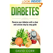 Diabetes: Reverse Your Diabetes With a Clear and Concise Step by Step Guide: How to Prevent, Control, and Reverse Diabetes