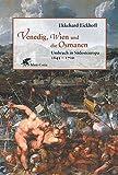 Venedig, Wien und die Osmanen: Umbruch in Südosteuropa 1645-1700 by Ekkehard Eickhoff (2009-01-01)