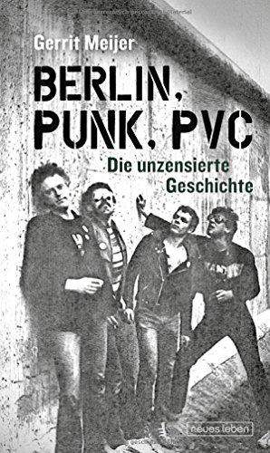 Berlin, Punk, PVC: Die unzensierte Geschichte