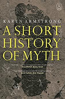 A Short History Of Myth (Canongate Myths series Book 1) by [Armstrong, Karen]