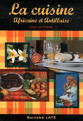 La cuisine africaine et antillaise. Tout un poème. par Barnabé Laye