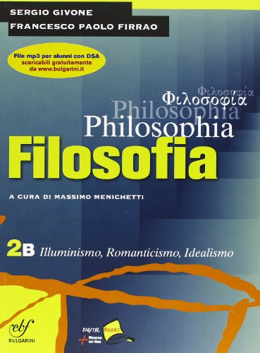 Philosophia. Vol. 2B: Illuminismo, romanticismo, idealismo. Per i Licei e gli Ist. magistrali.