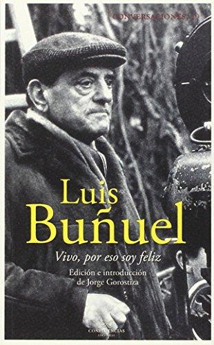 Conversaciones con Luis Buñuel: Vivo, por eso soy feliz por Jorge Gorostiza