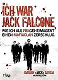 Ich war Jack Falcone: Wie ich als FBI-Geheimagent einen Mafiaclan zerschlug