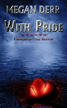 With Pride (Princes of the Blood) (English Edition) von [Derr, Megan]