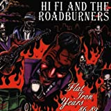 Songtexte von Hi Fi and the Roadburners - The Flat Iron Years 86-89
