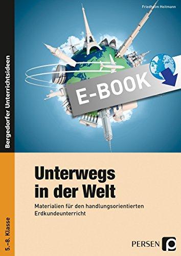 Unterwegs in der Welt: Materialien für den handlungsorientierten Erdkundeunterricht (5. bis 8. Klasse)