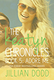 Adore Me (The Keatyn Chronicles Book 5)