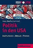 Politik in den USA: Institutionen - Akteure - Themen (Brennpunkt Politik) - Christoph M. Haas