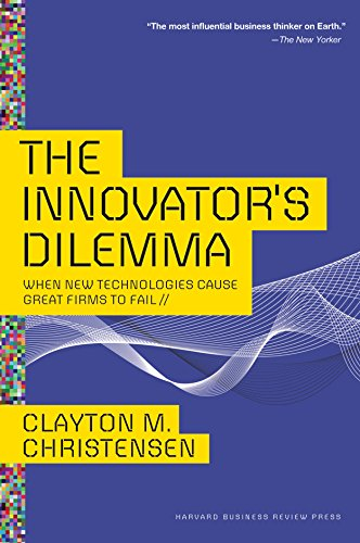 The Innovator\'s Dilemma: When New Technologies Cause Great Firms to Fail (Management of Innovation and Change)