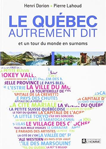 Quebec Autrement Dit : et un Tour du Monde en Surnoms par Dorion Henri