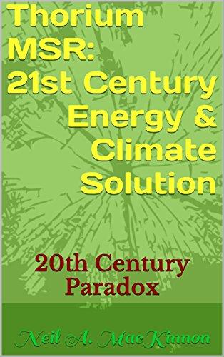 Thorium MSR: 21st Century Energy & Climate Solution: 20th Century Paradox (English Edition) -